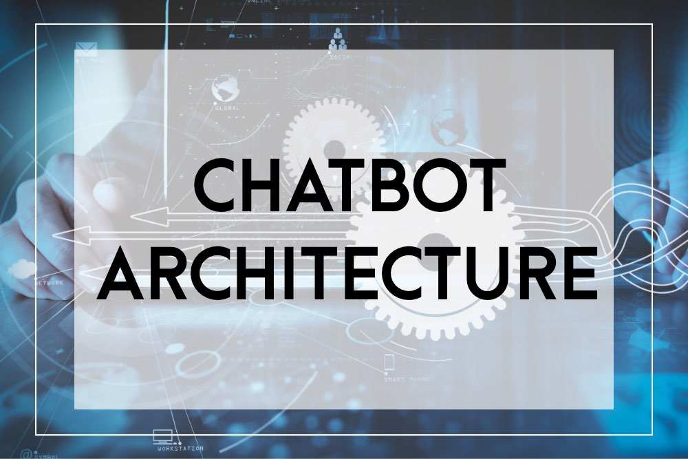 Chatbot architecture requirements and components