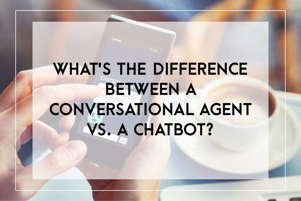 Conversational agent vs. chatbot