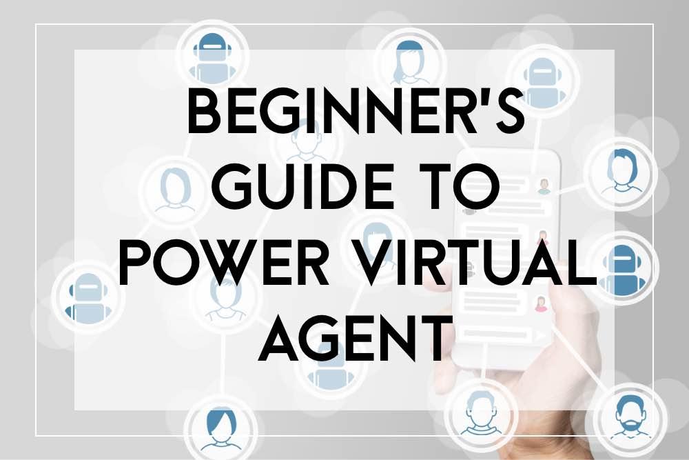 power virtual agent beginner guide