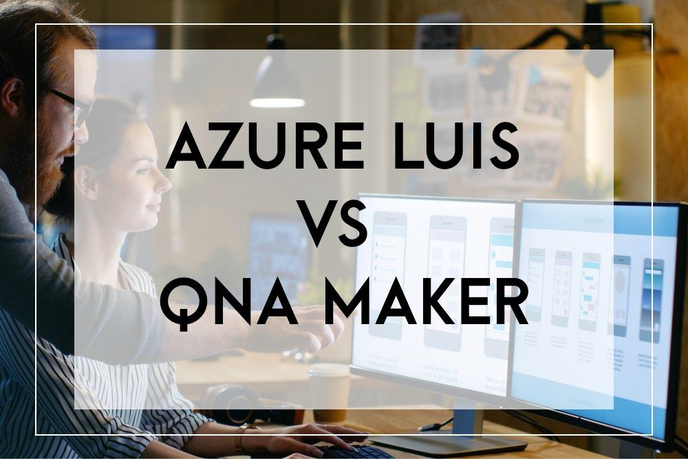 Azure Luis vs qna maker comparison