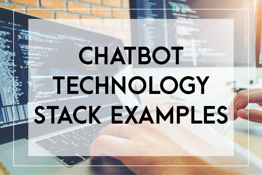Chatbot technology stack examples
