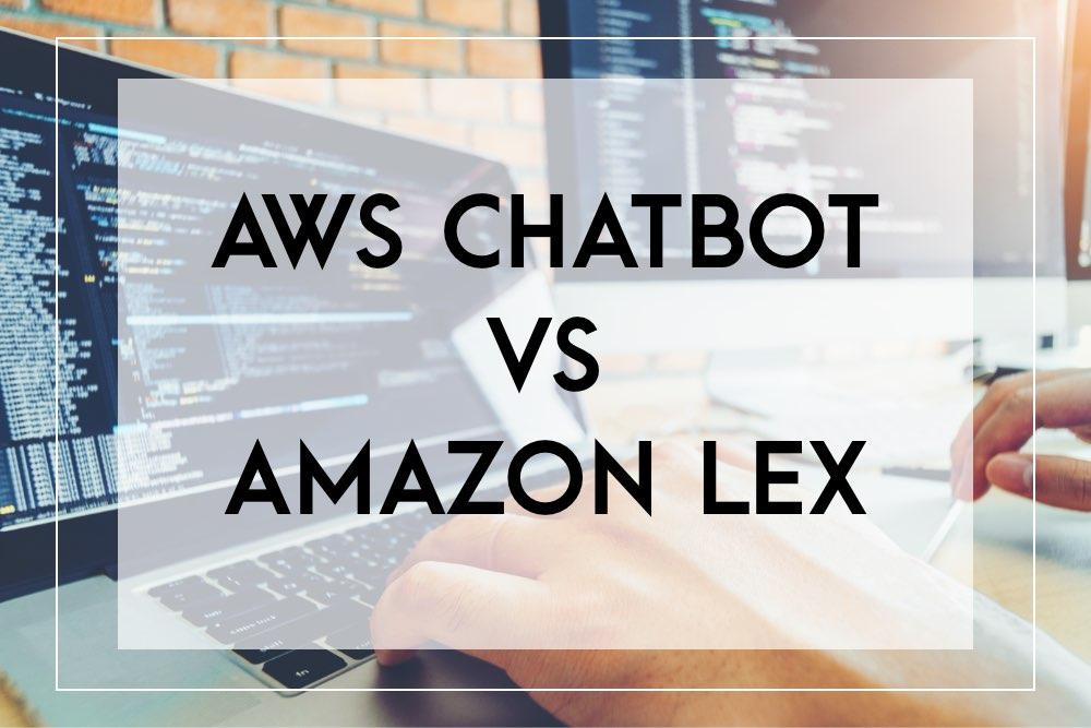 AWS Chatbot vs Amazon Lex