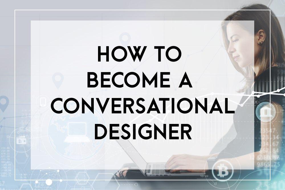How to become a conversational designer