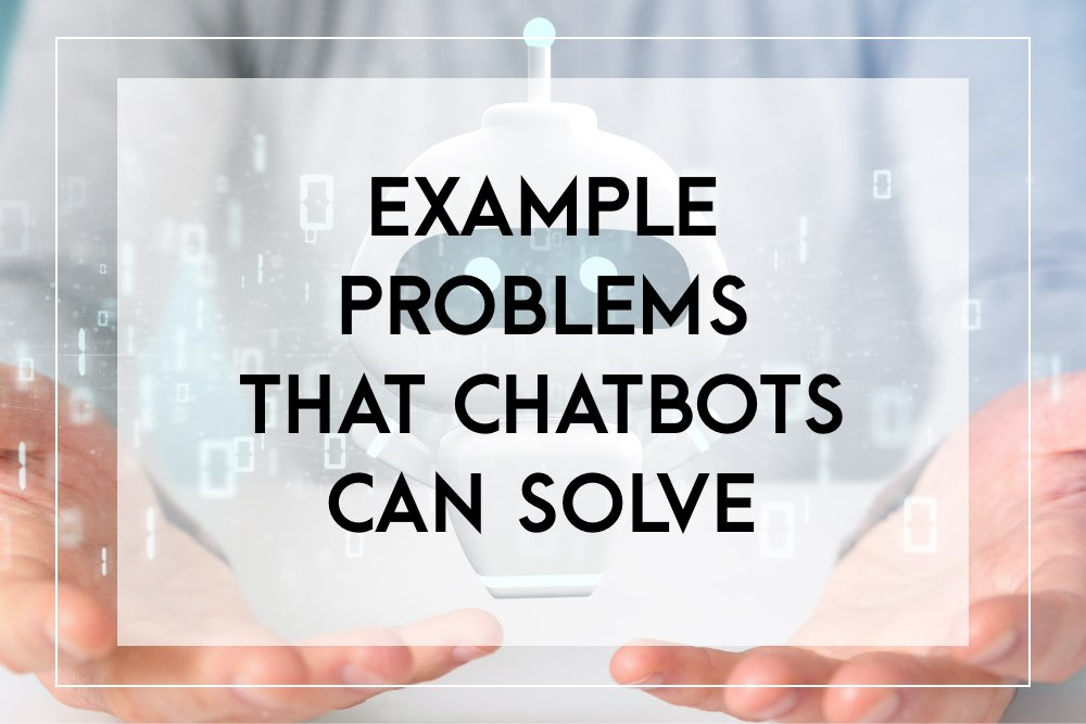 Problems that chatbots can solve